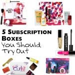 5 Subscription Boxes You Need to Try!